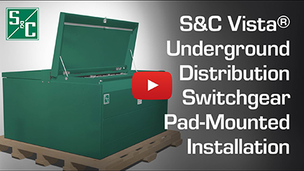 S&C Vista® Underground Distribution Switchgear Pad-Mounted Installation